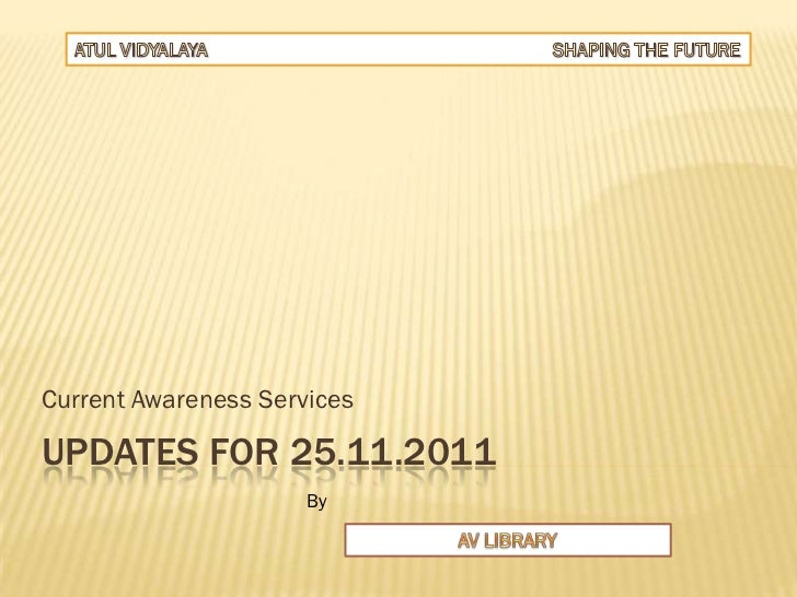 Current Awareness ServicesUPDATES FOR 25.11.2011                      By