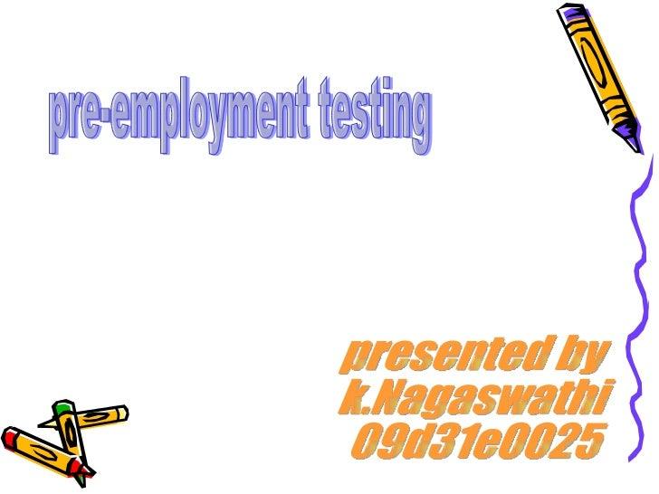 pre-employment testing presented by k.Nagaswathi 09d31e0025