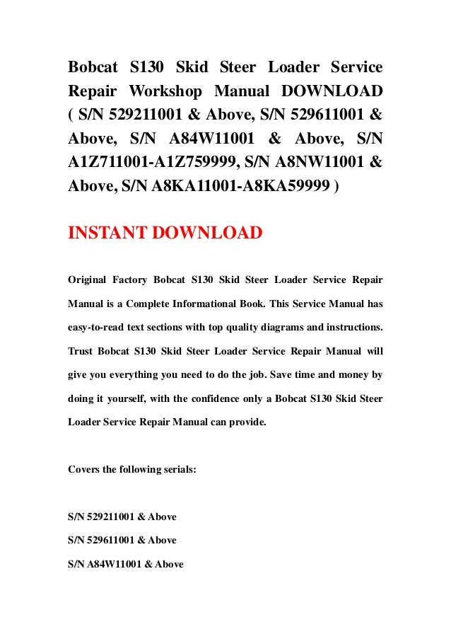 Bobcat S130 Skid Steer Loader ServiceRepair Workshop Manual DOWNLOAD( S/N 529211001 & Above, S/N 529611001 &Above, S/N A84...