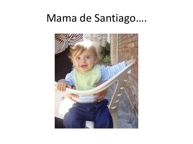 Mama de Santiago….