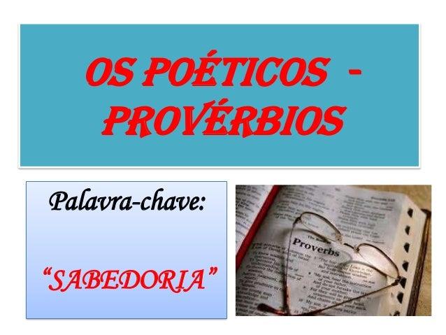 """OS POÉTICOS - PROVÉRBIOS Palavra-chave: """"SABEDORIA"""""""