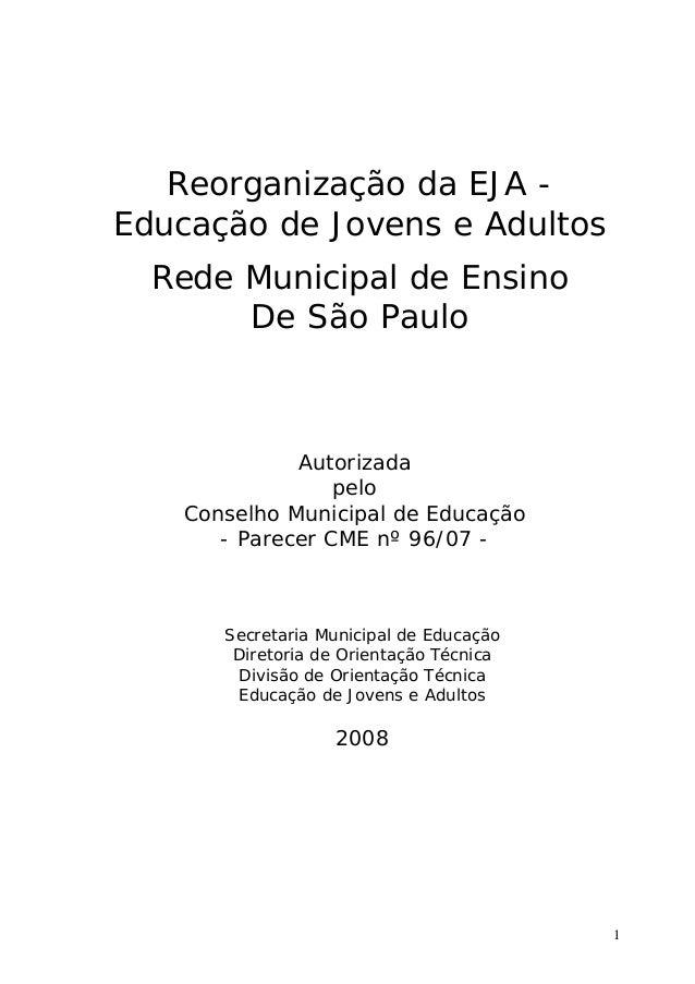 1 Reorganização da EJA - Educação de Jovens e Adultos Rede Municipal de Ensino De São Paulo Autorizada pelo Conselho Munic...