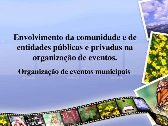 Envolvimento da comunidade e de entidades públicas e privadas na organização de eventos. Organização de eventos municipais