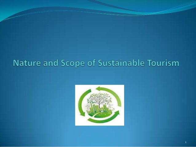 nature and scope of travel and tourism Nature tourism – responsible travel to natural areas, which conserves the environment and improves the welfare of local people it is tourism based on the natural.
