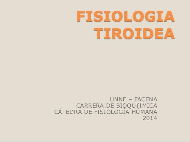 FISIOLOGIA TIROIDEA UNNE – FACENA CARRERA DE BIOQU{IMICA CÁTEDRA DE FISIOLOGÍA HUMANA 2014