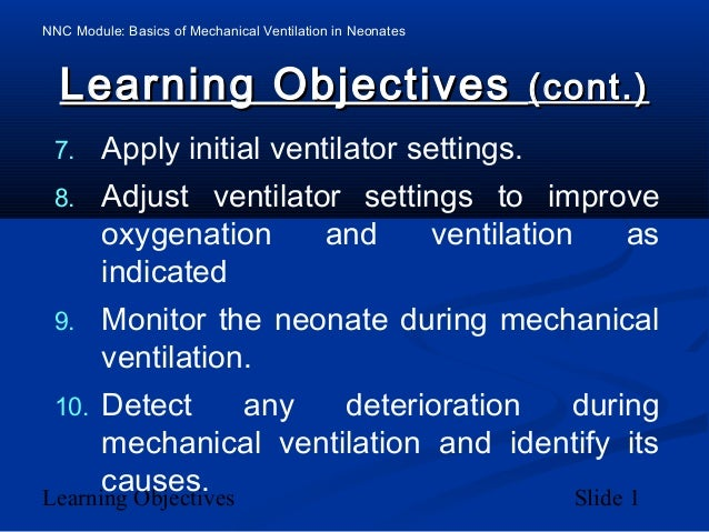 NNC Module: Basics of Mechanical Ventilation in Neonates Learning Objectives Slide 1 Learning ObjectivesLearning Objective...