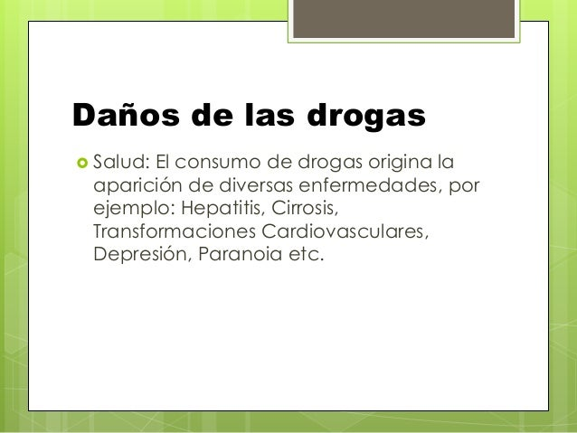 Daños de las drogas  Salud: El consumo de drogas origina la aparición de diversas enfermedades, por ejemplo: Hepatitis, C...
