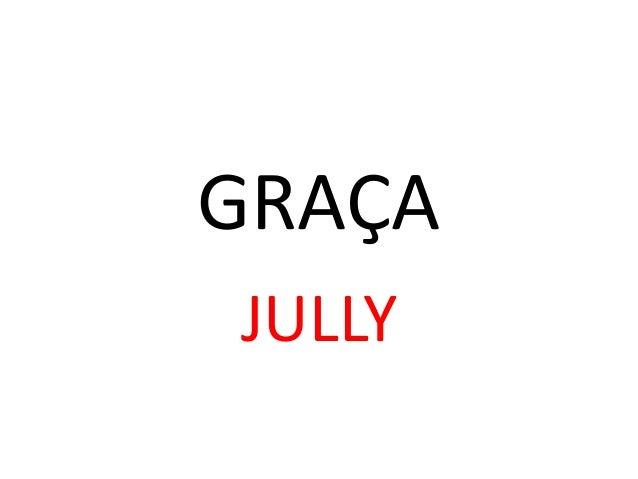 GRAÇA JULLY