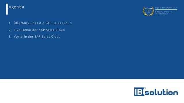 Agenda Digital Trailblazer 2017 B.Braun, Aesculap and IBsolution 1. Überblick über die SAP Sales Cloud 2. Live-Demo der SA...