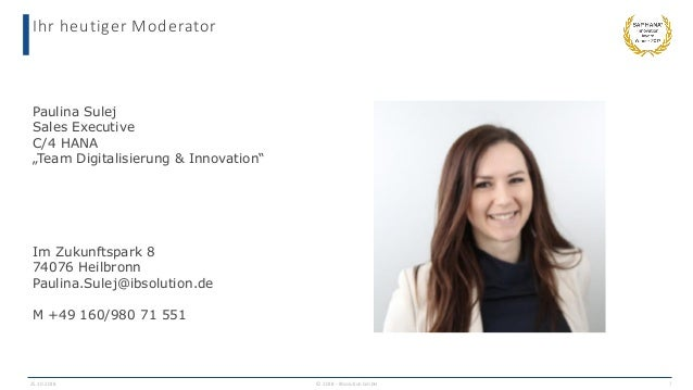 "Ihr heutiger Moderator Paulina Sulej Sales Executive C/4 HANA ""Team Digitalisierung & Innovation"" Im Zukunftspark 8 74076 ..."