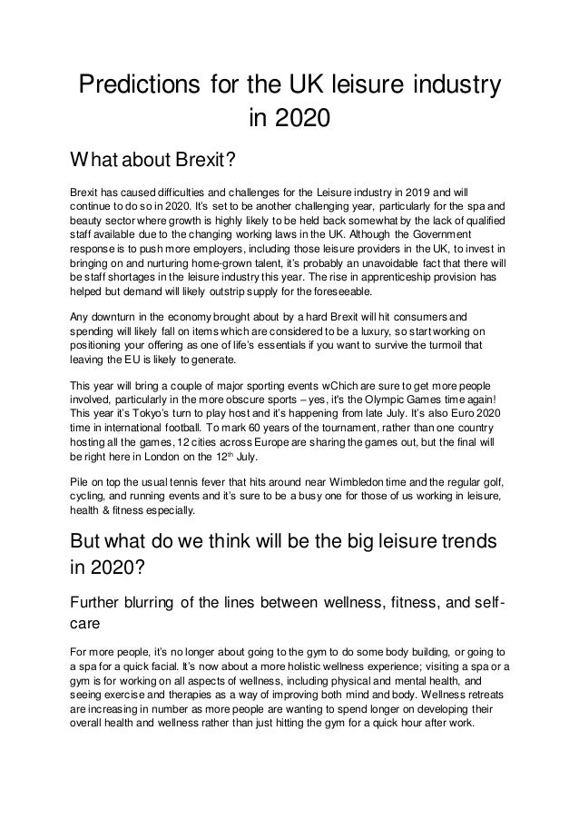 Predictions for the UK leisure industry in 2020 What about Brexit? Brexit has caused difficulties and challenges for the L...