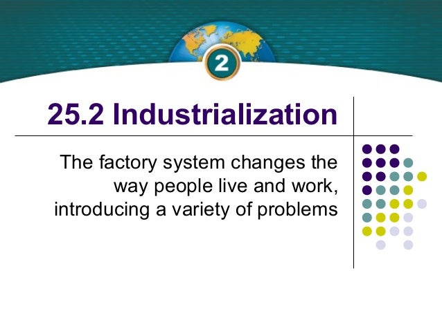 25.2 IndustrializationThe factory system changes theway people live and work,introducing a variety of problems