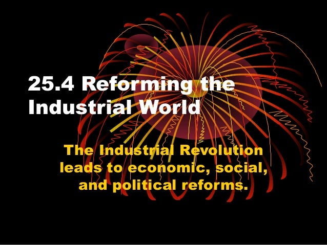 25.4 Reforming theIndustrial WorldThe Industrial Revolutionleads to economic, social,and political reforms.