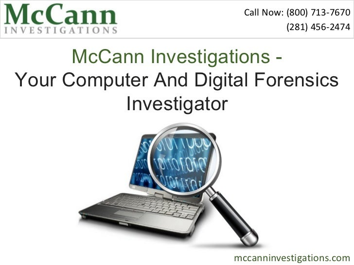 Call Now: (800) 713-7670                                   (281) 456-2474      McCann Investigations -Your Computer And Di...