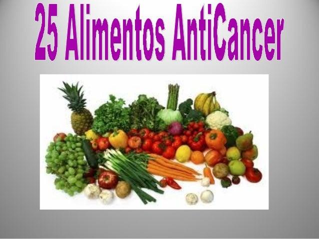 25 Alimentos Anti-Cáncer Los expertos aseguran que el 50% de los tumores podrían evitarse con una dieta adecuada. Prevenir...