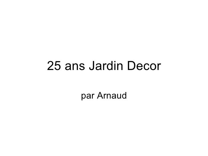 25 ans Jardin Decor par Arnaud