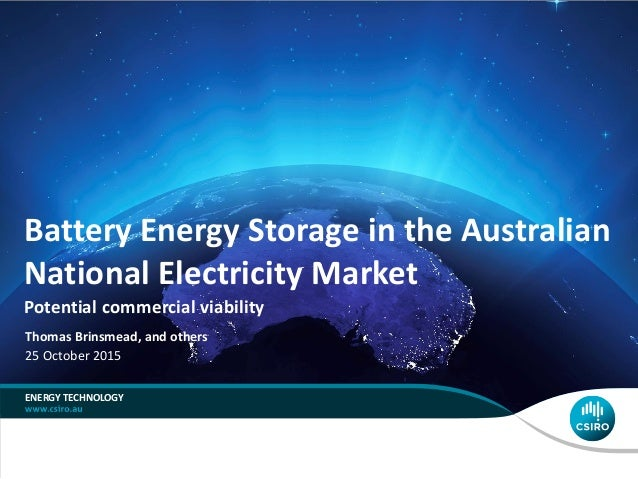 Battery Energy Storage in the Australian National Electricity Market Potential commercial viability ENERGY TECHNOLOGY Thom...