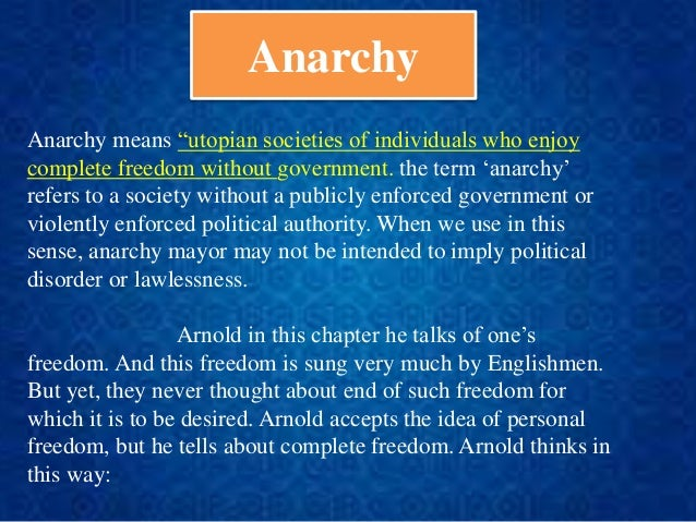 freedom implies responsibility not anarchy Freedom vs anarchy politicians are not born, they are excreted, said cicero however unsanitary the metaphor, it is not gratuitous anyone who seeks coercive power over others (for reasons which include living off those others' earnings), is truly despicable.