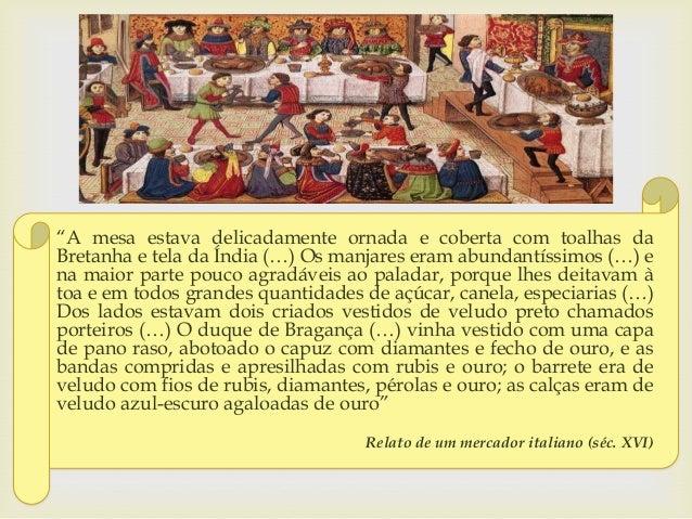 """ """"A mesa estava delicadamente ornada e coberta com toalhas da Bretanha e tela da Índia (…) Os manjares eram abundantíssim..."""