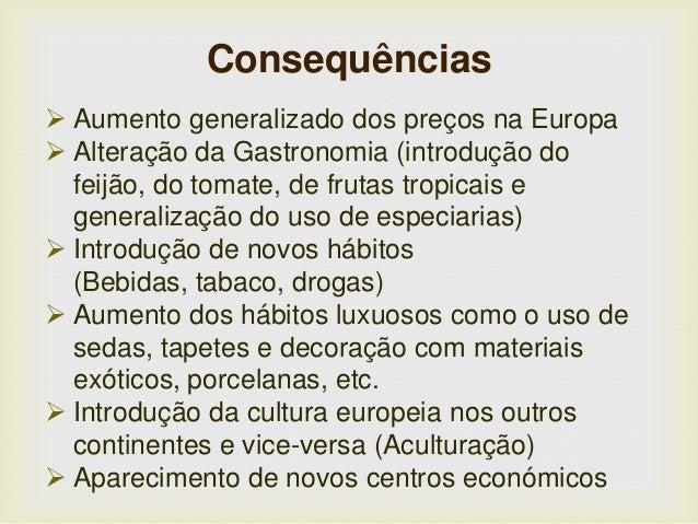Consequências  Aumento generalizado dos preços na Europa  Alteração da Gastronomia (introdução do feijão, do tomate, de ...