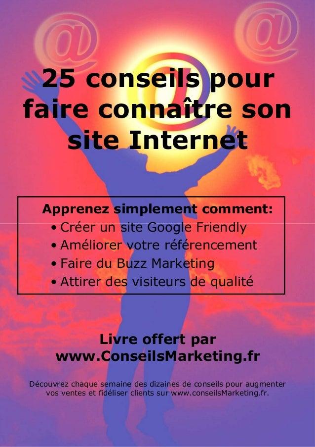 25 conseils pour référencer son site internet par www.conseilsmarketing.fr - version 1.01Page 125 conseils pourfaire conna...