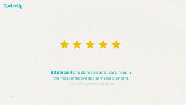 63 percent of B2B marketers rate LinkedIn the most effective social media platform. -CONTENT MARKETING INSTITUTE