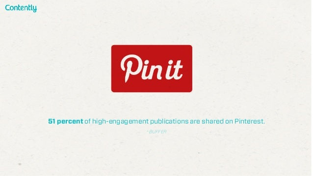 51 percent of high-engagement publications are shared on Pinterest. -BUFFER