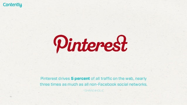 Pinterest drives 5 percent of all traffic on the web, nearly three times as much as all non-Facebook social networks. -SHA...