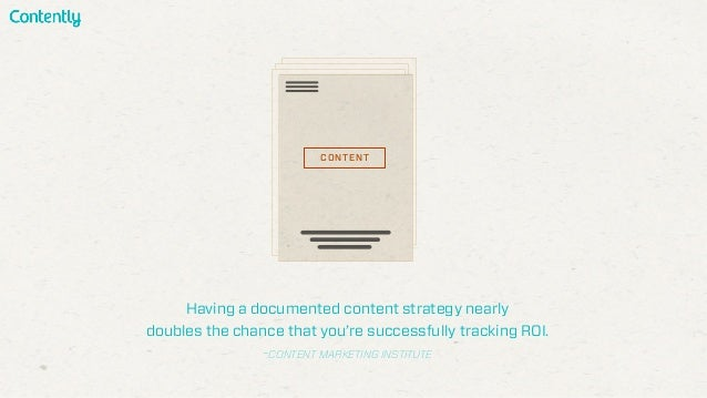 Having a documented content strategy nearly doubles the chance that you're successfully tracking ROI. -CONTENT MARKETING I...