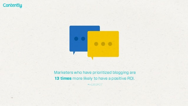 Marketers who have prioritized blogging are 13 times more likely to have a positive ROI. -HUBSPOT