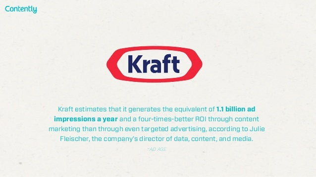 Kraft estimates that it generates the equivalent of 1.1 billion ad impressions a year and a four-times-better ROI through ...