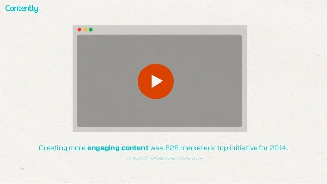 Creating more engaging content was B2B marketers' top initiative for 2014. -CONTENT MARKETING INSTITUTE