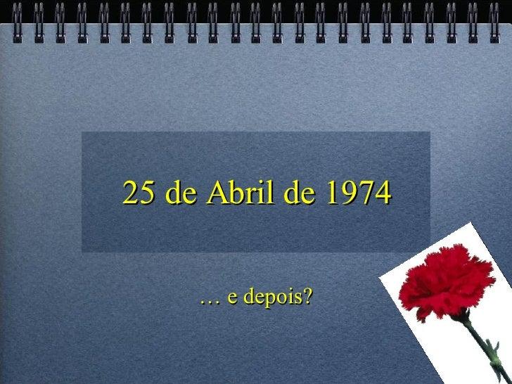 25 de Abril de 1974 …  e depois?