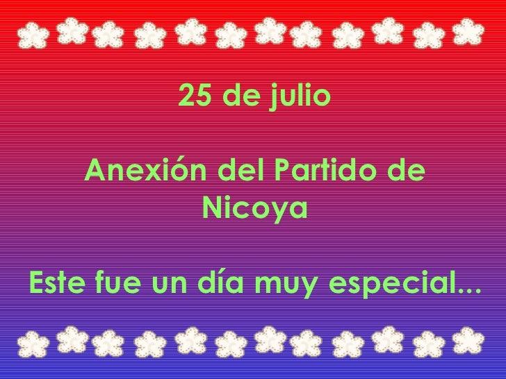 25 de julio Anexión del Partido de Nicoya Este fue un día muy especial...
