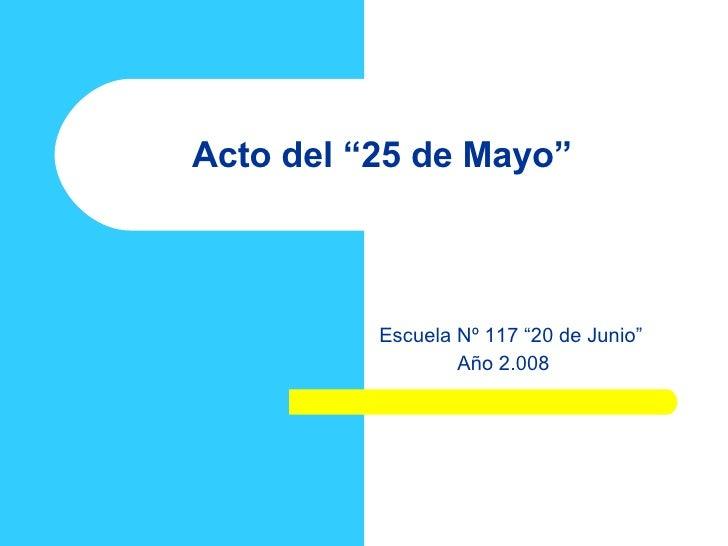 """Acto del """"25 de Mayo"""" Escuela Nº 117 """"20 de Junio"""" Año 2.008"""