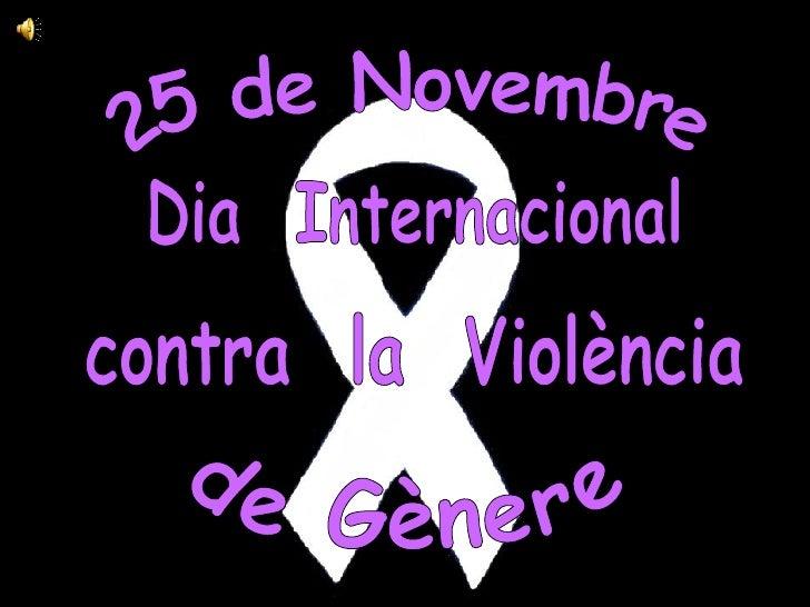 25 de Novembre Dia  Internacional contra  la  Violència de Gènere