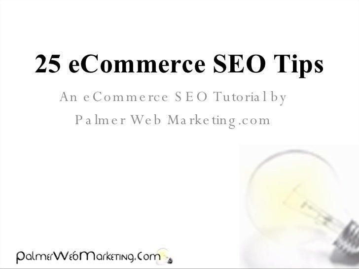 25 eCommerce SEO Tips An eCommerce SEO Tutorial by Palmer Web Marketing.com