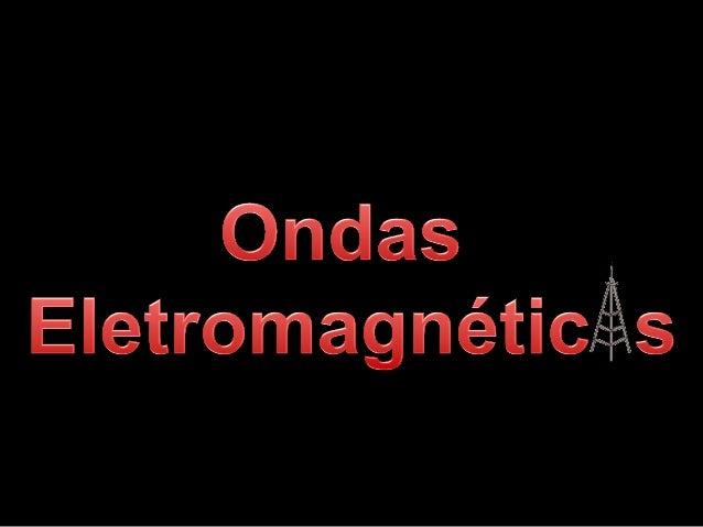 Definindo Ondas Eletromagnéticas Podem se propagar em muitos meios,inclusive no vácuo. São muito velozes (300.000 km/s)...