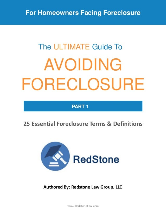 For Homeowners Facing Foreclosure AVOIDING FORECLOSURE The ULTIMATE Guide To PART 1 25 Essential Foreclosure Terms & Defin...