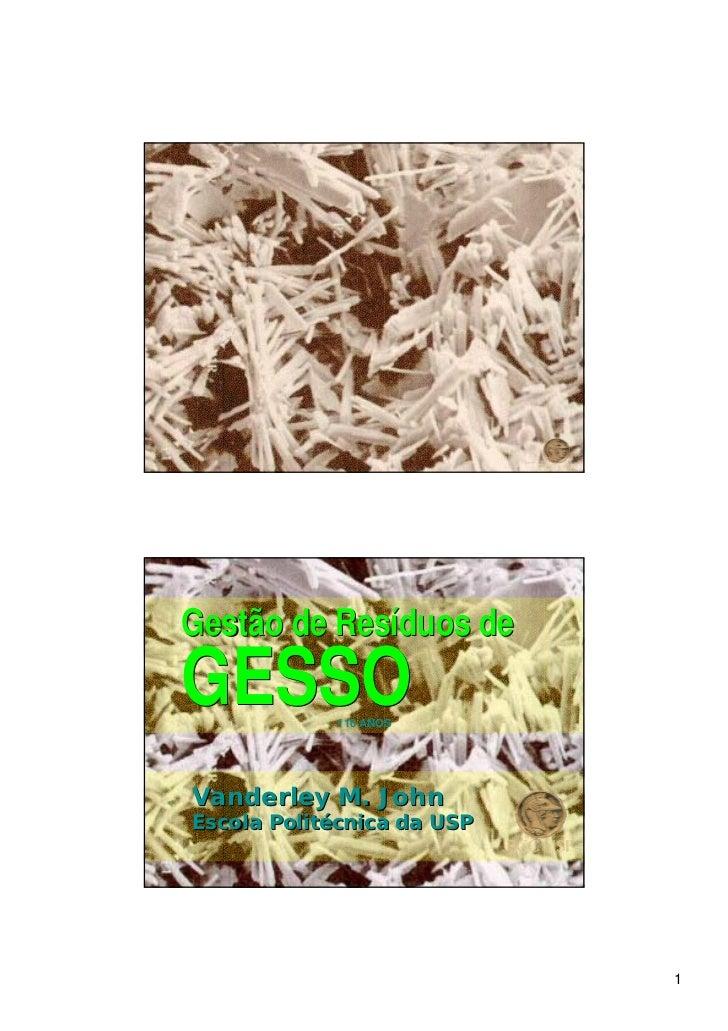Gestão de Resíduos deGESSO       110 ANOSVanderley M. JohnEscola Politécnica da USP                            1