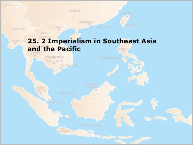 25. 2 Imperialism in Southeast Asiaand the Pacific
