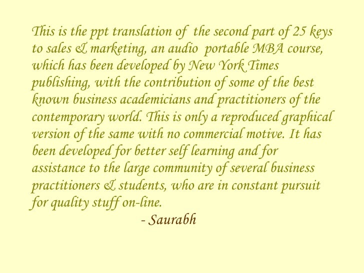 This is the ppt translation of  the second part of 25 keys to sales & marketing, an audio  portable MBA course, which has ...