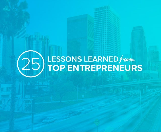 LESSONS LEARNED from TOP ENTREPRENEURS25