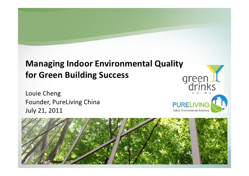 Managing Indoor Environmental Qualityfor Green Building SuccessLouie ChengFounder, PureLiving ChinaJuly 21, 2011