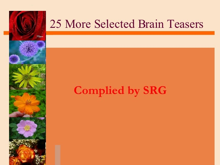 25 More Selected Brain Teasers Complied by SRG