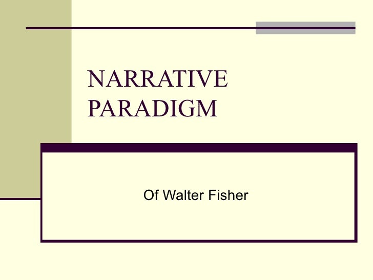 fishers narrative paradigm essay Start studying burke's definition of man and fisher's narrative paradigm learn vocabulary, terms, and more with flashcards, games, and other study tools.
