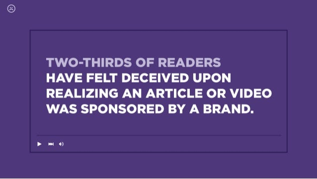 TWO-THIRDS OF READERS  HAVE FELT DECEIVED UPON REALIZING AN ARTICLE OR VIDEO WAS SPONSORED BY A BRAND.   I501')