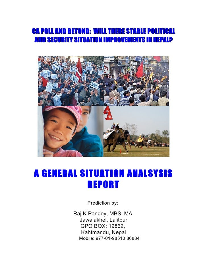 CA POLL AND BEYOND: WILL THERE STABLE POLITICAL  AND SECURITY SITUATION IMPROVEMENTS IN NEPAL?     A GENERAL SITUATION ANA...