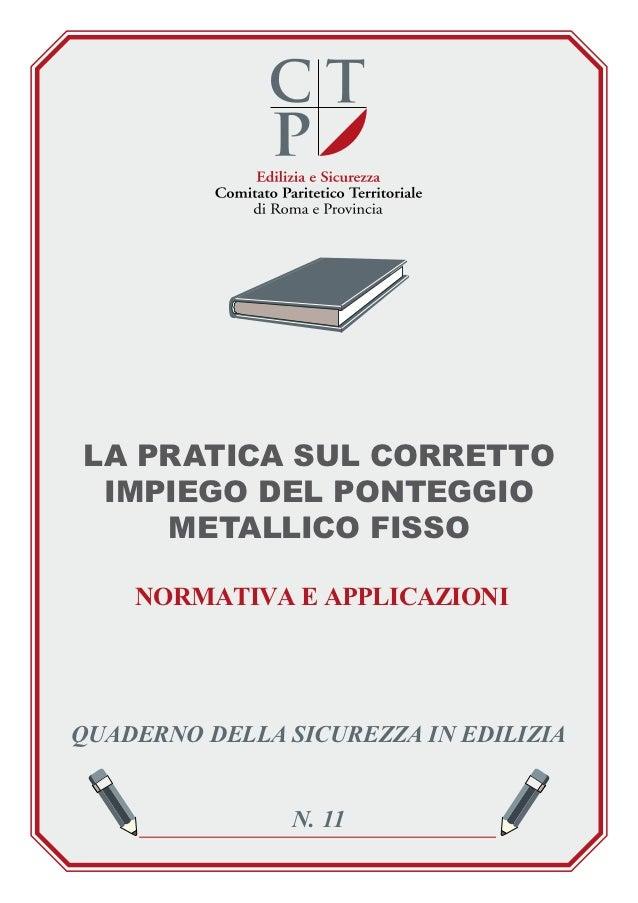 LA PRATICA SUL CORRETTO IMPIEGO DEL PONTEGGIO    METALLICO FISSO    NORMATIVA E APPLICAZIONIQUADERNO DELLA SICUREZZA IN ED...