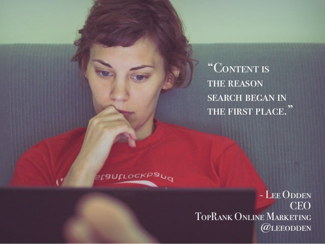 """""""Content is the reason search began in the first place."""" - Lee Odden CEO TopRank Online Marketing @leeodden"""